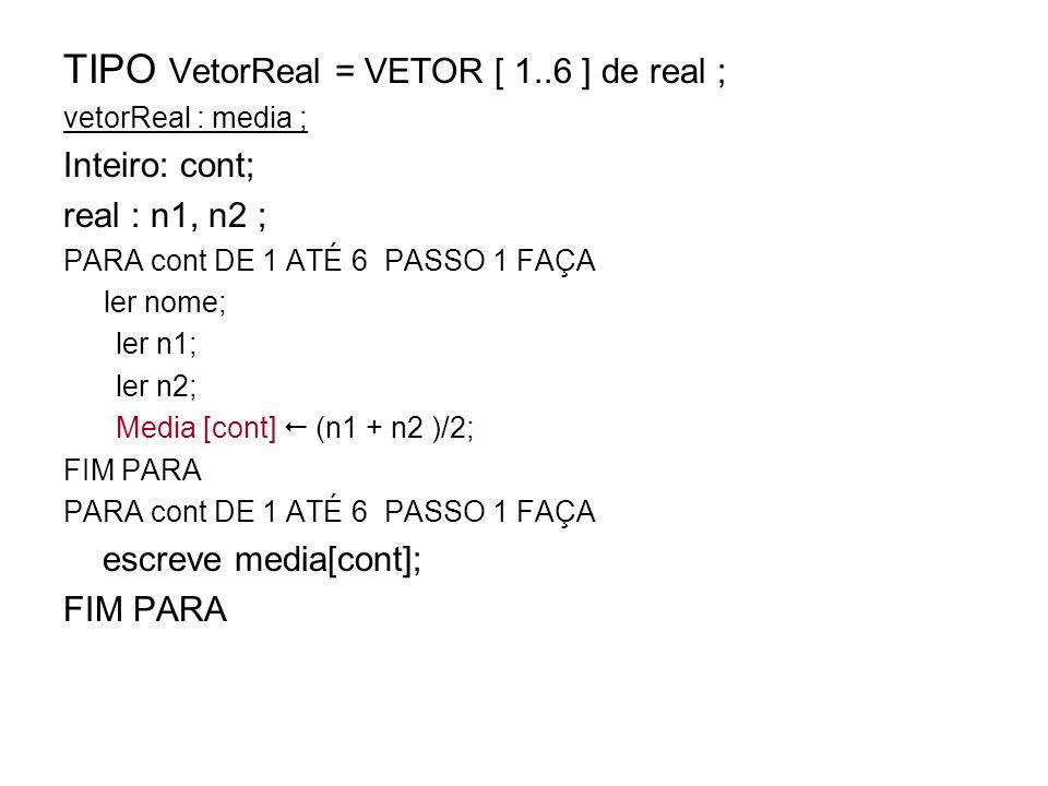 TIPO VetorReal = VETOR [ 1..6 ] de real ;